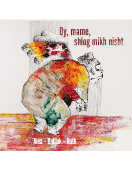Alea - Oy, mame, shlog mikh...
